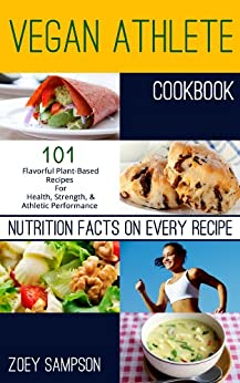 Vegan Athlete Cookbook: 101 Flavorful Plant-Based Recipes For Health, Strength, and Athletic Performance (English Edition) von [Sampson, Zoey]