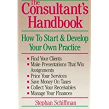 The Consultant's Handbook: How to Start and Develop Your Own Practice by Stephan Schiffman (1988-08-02)