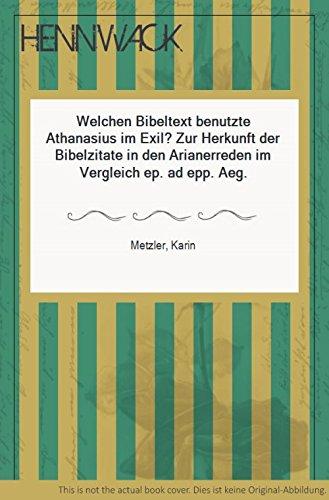 Welchen Bibeltext benutzte Athanasius im Exil?: Zur Herkunft der Bibelzitate in den Arianerreden im Vergleich zur ep. ad epp. Aeg. (Abhandlungen der Akademie der Wissenschaften)