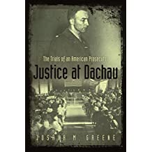 Justice at Dachau: The Trials of an American Prosecutor
