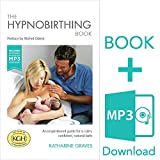 The Hypnobirthing Book and Antenatal Preparation MP3 - An Inspirational Guide for a Calm, Confident, Natural Birth.
