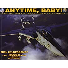 Anytime, Baby!: Hail and Farewell to the United States Navy F-14 Tomcat: Hail and Farewell to the US Navy F-14 Tomcat