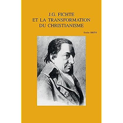J.G. Fichte Et LA Transformation Du Christianisme