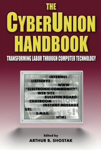 The Cyberunion Handbook: Transforming Labor Through Computer Technology (Issues in Work and Human Resources (Paperback)) (Issues in Work & Human Resources)