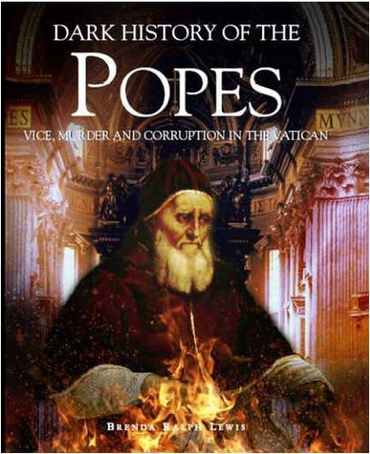 Popes: A Dark History: Vice, Murder and Corruption in the Vatican (Dark Histories) por Brenda Ralph Lewis