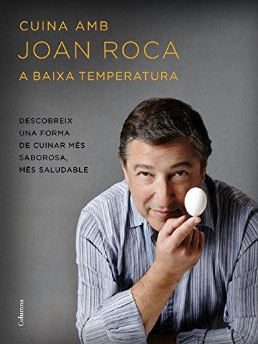 Cuina amb Joan Roca a baixa temperatura: Descobreix una forma de cuinar més sabrosa, més saludable (Catalan Edition) por Joan Roca