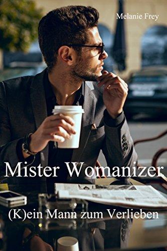 Buchseite und Rezensionen zu 'Mister Womanizer: (K)ein Mann zum Verlieben' von Melanie Frey
