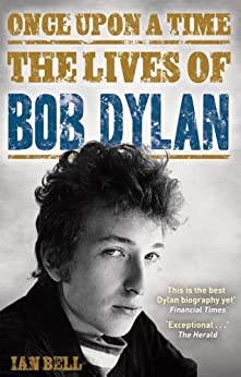 Once Upon a Time: The Lives of Bob Dylan von [Bell, Ian]