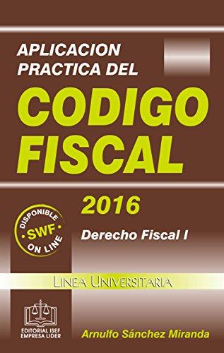 Aplicación Práctica del Código Fiscal 2016 por L.C. Arnulfo Sánchez Miranda