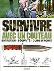 Survivre avec un couteau - Entretien, sécurité, guide d'achat