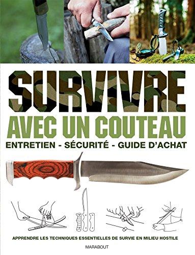 Survivre avec un couteau: Entretien, sécurité, guide d'achat