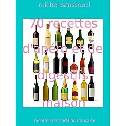 70 recettes d'apéro et digestifs maison: recettes de tradition française (cuisine et art de vivre à la française)