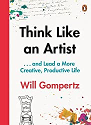 Think Like an Artist: How to Live a Happier, Smarter, More Creative Life by Will Gompertz (2015-08-11)