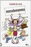 Scarica Libro Nonsolomamma Diario di una mamma elastica con due hobbit un marito part time e un lavoro a tempo pieno (PDF,EPUB,MOBI) Online Italiano Gratis