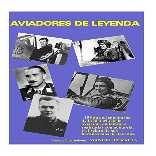 Aviadores de leyenda: 15 figuras legendarias de la historia de la aviación en acuarelas y el relato de sus principales hazañas