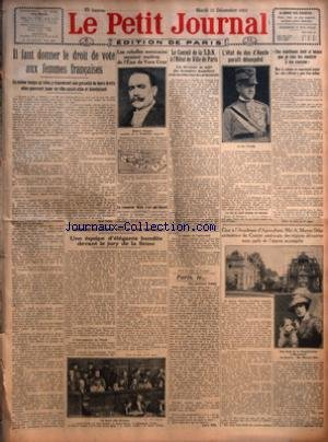 PETIT JOURNAL (LE) [No 22244] du 11/12/1923 - IL FAUT DONNER LE DROIT DE VOTE AUX FEMMES FRANCAISES PAR RENE VALLET - LES REBELLES MEXICAINS SERAIENT MAITRES DE L'ETAT DE VERA CRUZ - LE ROMANCIER WELLS N'EST PAS DEPUTE - LE CAMBRIOLAGE DU BUREAU DE POSTE DE LA RUE VAUVENARGUES - UNE EQUIPE D'ELEGANTS BANDITS DEVANT LE JURY DE LA SEINE - LE CONSEIL DE LA S D N A L'HOTEL DE VILLE DE PARIS - PARIS LE - SON ANCIENNE FEMME PAR ANDRE BILLY - L'ETAT DU DUC D'AOSTE PARAIT DESESPERE - CES MANTEAUX SONT