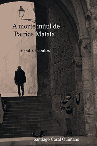 A morte inútil de Patrice Matata e outros contos (Galician Edition)