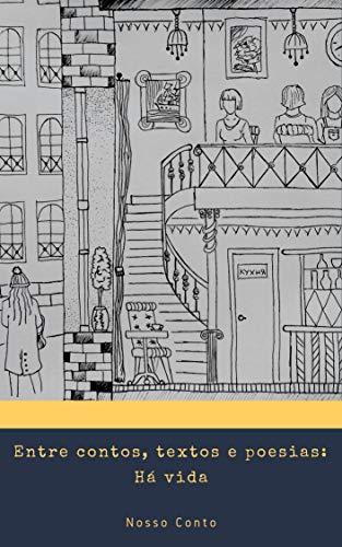 Entre contos, textos e poesia: Há Vida (Portuguese Edition) eBook ...