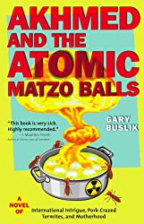 Akhmed and the Atomic Matzo Balls: A Novel of International Intrigue, Pork-Crazed Termites, and Motherhood