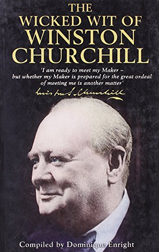 The Wicked Wit of Winston Churchill by Dominique Enright (Compiler) › Visit Amazon's Dominique Enright Page search results for this author Dominique Enright (Compiler) (31-Aug-2001) Hardcover