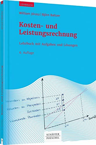 Kosten- und Leistungsrechnung: Lehrbuch mit Aufgaben und Lösungen