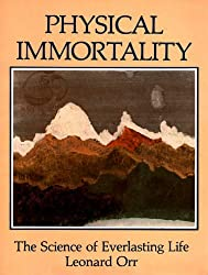 Physical Immortality : The Science of Everlasting Life by Leonard D. Orr (1988-06-02)