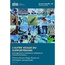 Lautre visage du supportérisme: Autorégulations, mobilisations collectives et mouvements sociaux (Savoirs sportifs / Sports knowledge t. 6) (French Edition)