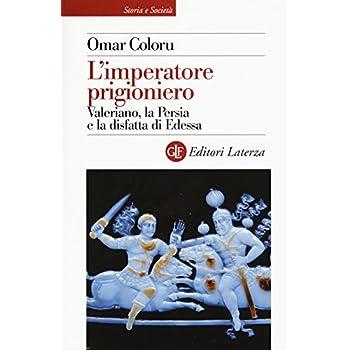 L'imperatore Prigioniero. Valeriano, La Persia E La Disfatta Di Edessa