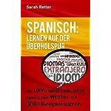 SPANISCH: LERNEN AUF DER ÜBERHOLSPUR: Die 1000 meist benutzten spanischen Wörter mit 3000 Beispielsätzen.