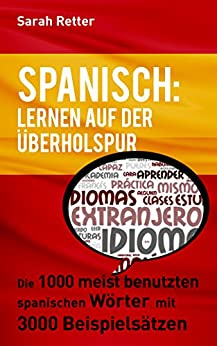 SPANISCH: LERNEN AUF DER ÜBERHOLSPUR: Die 1000 meist benutzten spanischen Wörter mit 3000 Beispielsätzen. (Italian Edition)