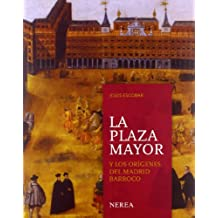 La Plaza Mayor. Orígenes del Madrid Barroco (Formato grande)