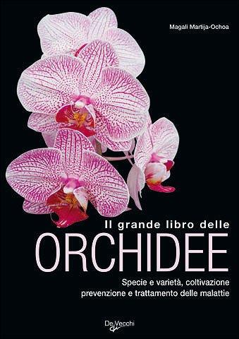 il grande libro delle orchidee. specie e varietà. coltivazione e riproduzione. prevenzione e cura delle malattie