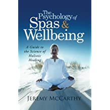The Psychology of Spas & Wellbeing: A Guide to the Science of Holistic Healing