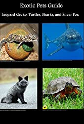 Exotic Pets Guide: Leopard Gecko, Turtles, Sharks, and Silver Fox (English Edition)