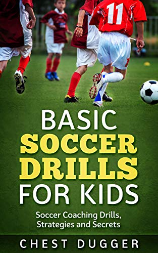 Basic Soccer Drills for Kids: Soccer Coaching Drills, Strategies and Secrets (English Edition)