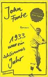 1933 war ein schlimmes Jahr: Roman: John Fante, Alex Capus