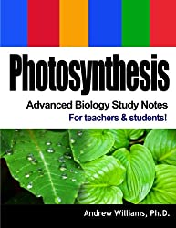 Photosynthesis - Advanced Biology Study Notes: For teachers & students (includes a mock exam)