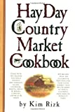 The Hay Day Country Market Cookbook - Kim Rizk, Maggie Stearns, Hay Day