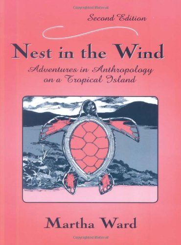 Nest in the Wind: Adventures in Anthropology on a Tropical Island, Second Edition by Martha C. Ward (2004-10-31)
