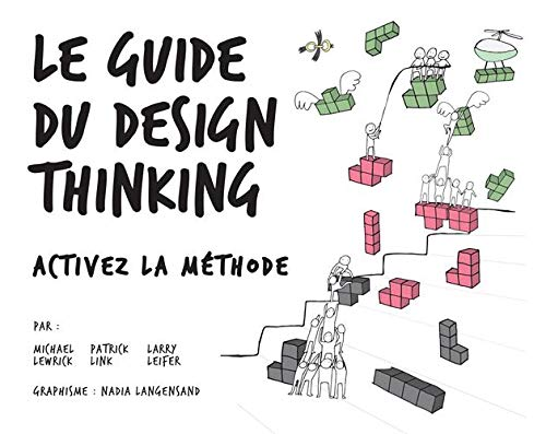Le Guide du Design Thinking : Activez la méthode par  Michael Lewrick, Patrick Link, Larry Leifer