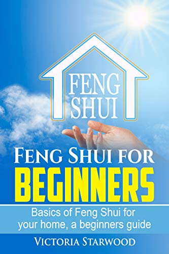 Feng Shui For Beginners, Basics of Feng Shui for your home, a beginners guide (Feng Shui for Beginners, home, entrance, living room, bedroom, kitchen, bathroom.) (English Edition)