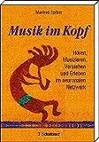 Musik im Kopf: Hören, Musizieren, Verstehen und Erleben im neuronalen Netzwerk - Manfred Spitzer