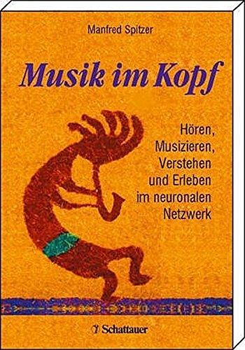 Musik im Kopf: Hören, Musizieren, Verstehen und Erleben im neuronalen Netzwerk