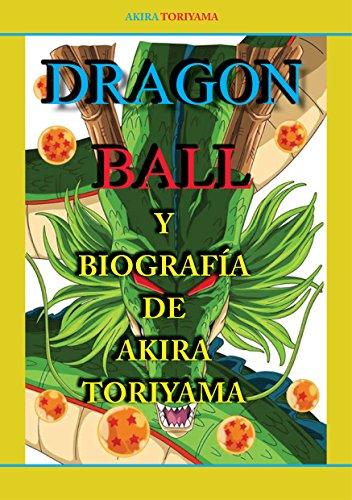 DRAGON BALL: Y LA BIOGRAFIA DE  AKIRA TORIYAMA por ELISA GARCIA