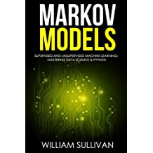 Markov Models Supervised and Unsupervised Machine Learning:  Mastering Data Science & Python (English Edition)