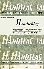 Handschlag: Eyvind Johnson, Torolf Elster und Willy Brandt und ihre Widerstandszeitung Håndslag aus Schweden für das von den Nationalsozialisten besetzte Norwegen 1942 - 1945 hier kaufen
