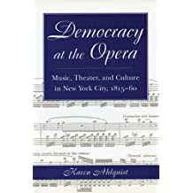 Democracy at the Opera: Music, Theater, and Culture in New York City, 1815-60