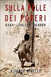 Easy Italian Reader - Sulla Pelle dei Poveri: Learn Italian by Reading (Italian Edition)