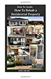 How to Guide: How to Rehab a Residential Property: Volume 2 (How to Guides) by Chris Penn (2015-11-24)