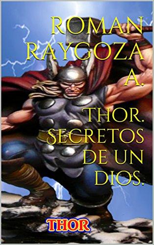 Thor. Secretos de un dios. por Roman Raygoza A.